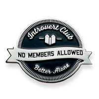 "enamel pin that reads  ""introvert club no members allowed, better alone"""