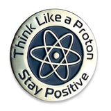 Think Like a Proton Stay Positive Enamel Pin