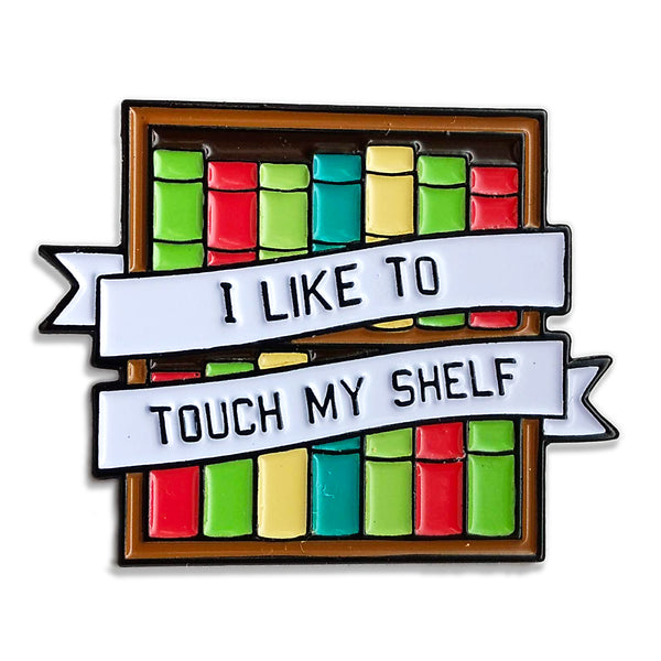 I Like to Touch My Shelf Enamel Pin