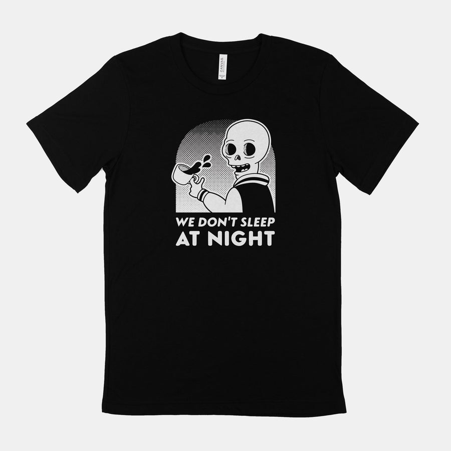 We Don't Sleep at Night Tee