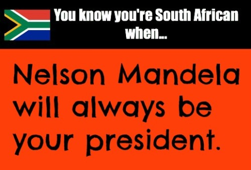 Nelson Mandela Will Always Be Your President