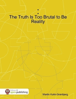 The Truth Is Too Brutal to Be Reality