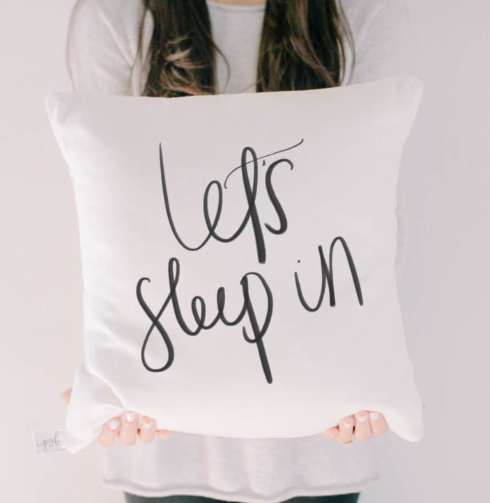"""Let's Sleep In"" Pillow Cover White"