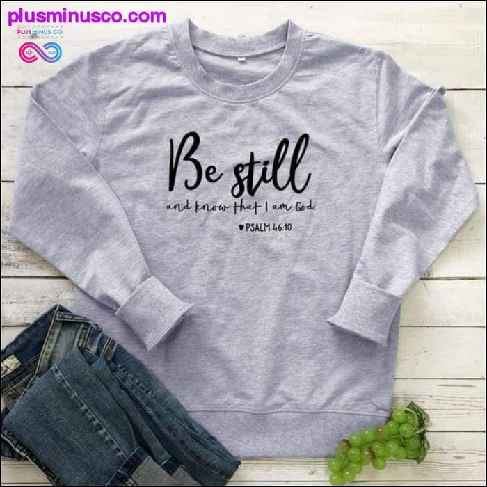 Be Still And Know That I Am God Pslam 46:10 Sweatshirts - Plus Minus Co.