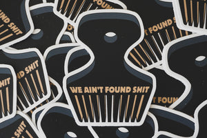 Ain't Found Sh*&! Stickers