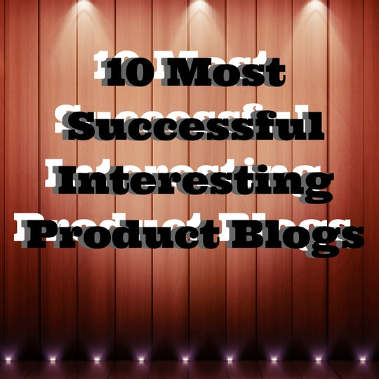 10 Most Successful Interesting Product Blogs