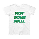 Not Your Mate Youth Tee