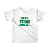 Not Your Mate Child Tee