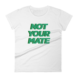 Not Your Mate Women's Tee