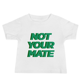 Not Your Mate Baby Tee