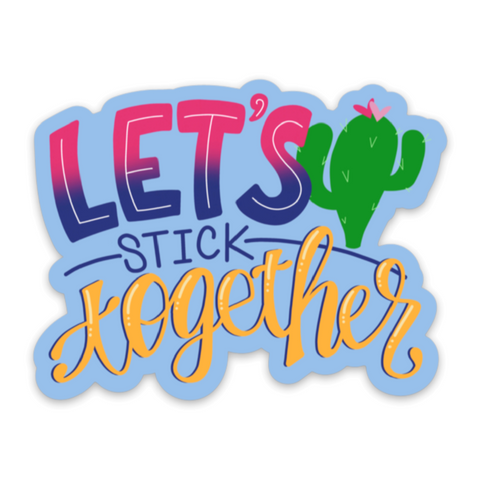 Let's Stick Together Diecut Vinyl Sticker