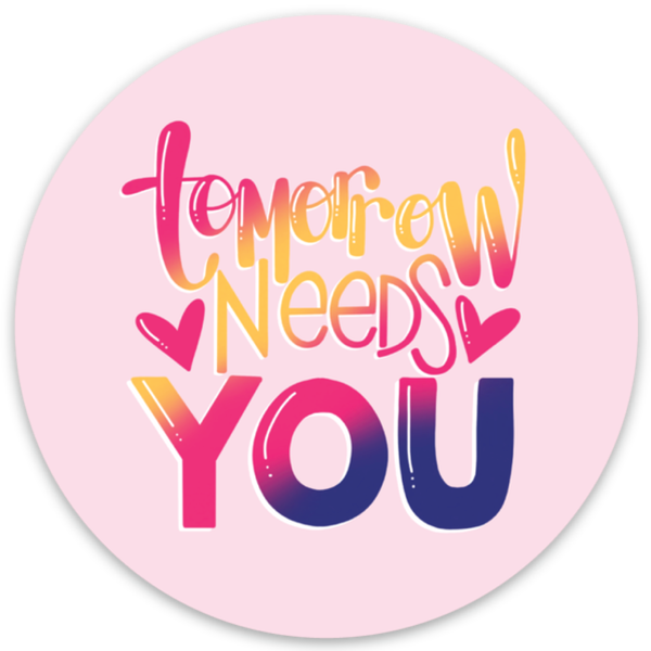 Tomorrow Needs You - Vinyl Sticker