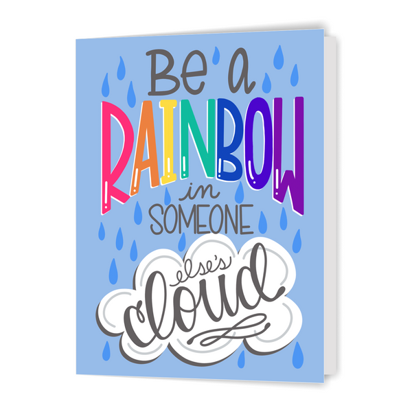Be a Rainbow in Someone Else's Cloud - Greeting Card