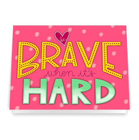 Be Brave When It's Hard - Greeting Card