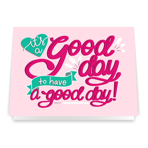 It's a Good Day to Have a Good Day - Greeting Card