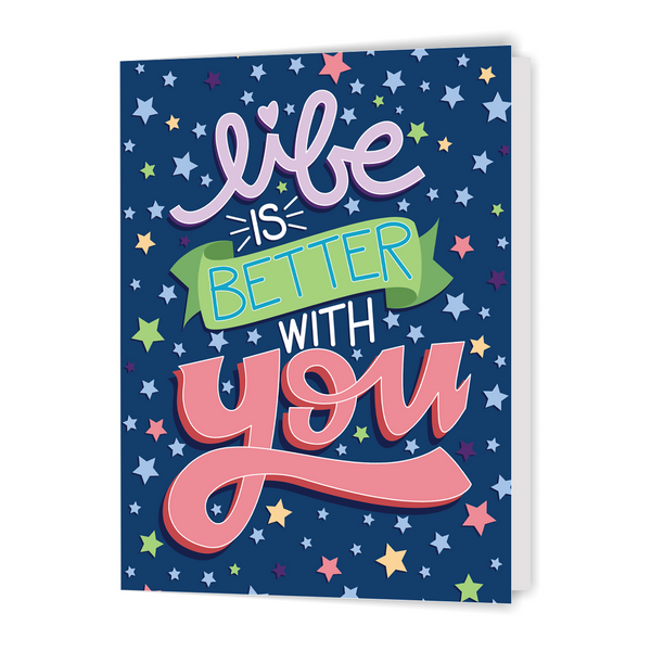 Life is Better With You - Greeting Card