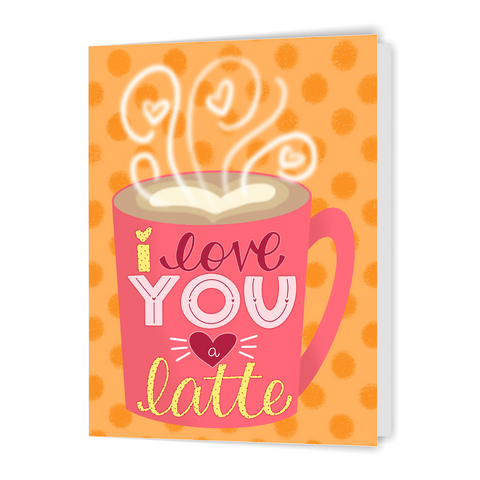 I Love You a Latte - Greeting Card