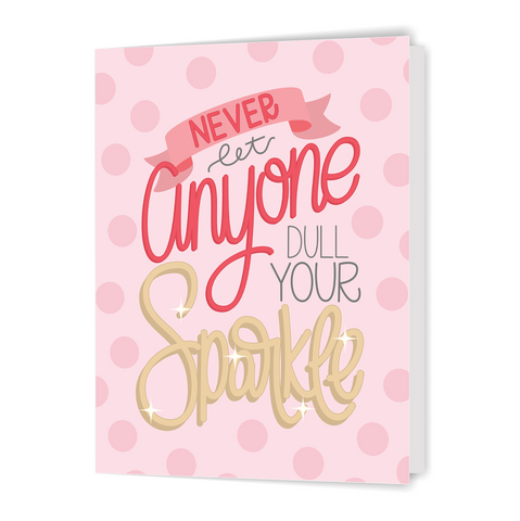 Never Let Anyone Dull Your Sparkle - Greeting Card