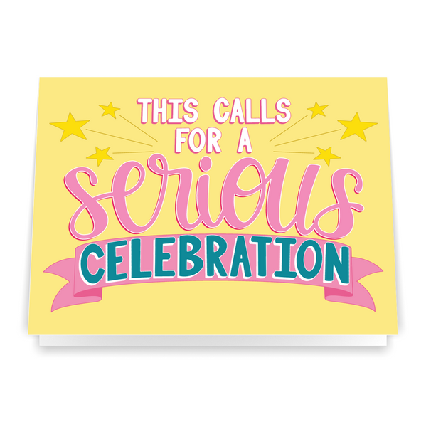 This Calls For a Serious Celebration - Greeting Card