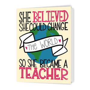 She Believed She Could Change the World, So She Became a Teacher - Greeting Card