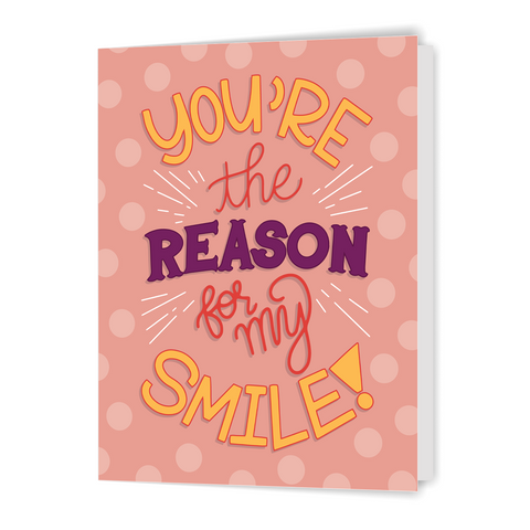 You're the Reason for my Smile - Greeting Card