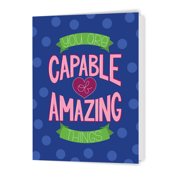 You Are Capable of Amazing Things - Greeting Card