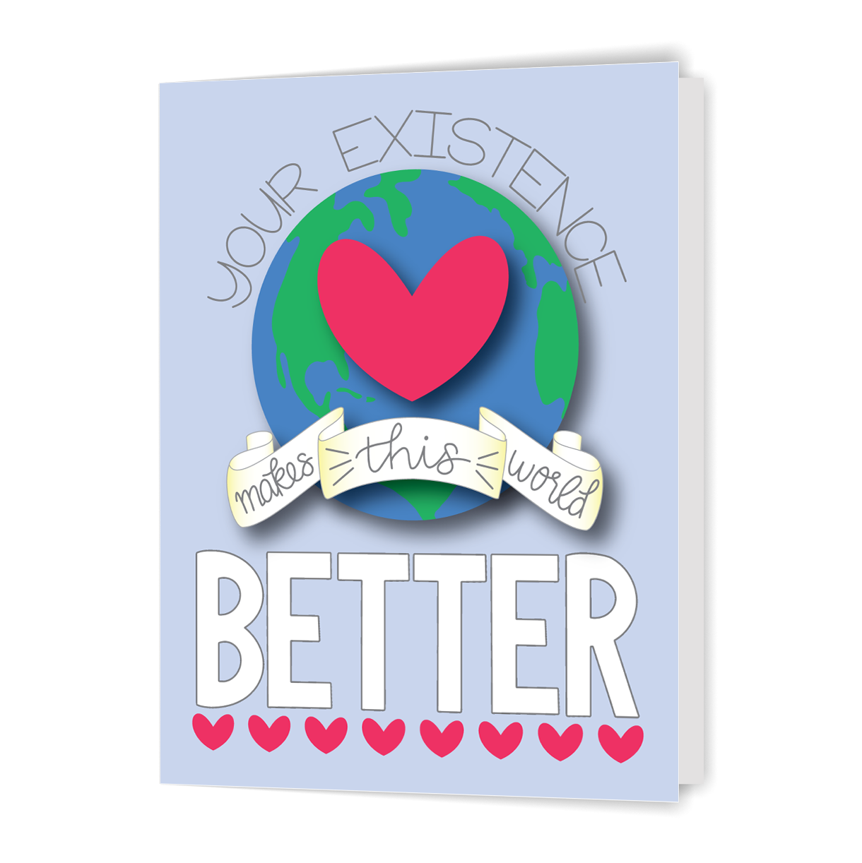 Your Existence Makes This World Better - Greeting Card
