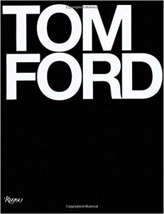 TOM FORD- by Tom Ford, Graydon Carter, Bridget Foley, Anna Wintour (Foreword)