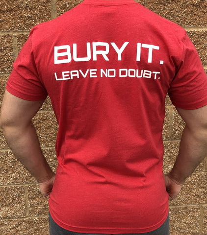 Bury It. Leave No Doubt. T Shirt - Squat 2 Depth Apparel
