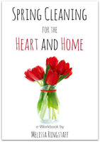 Spring Cleaning for the Heart and Home Workbook by Melissa Ringstaff