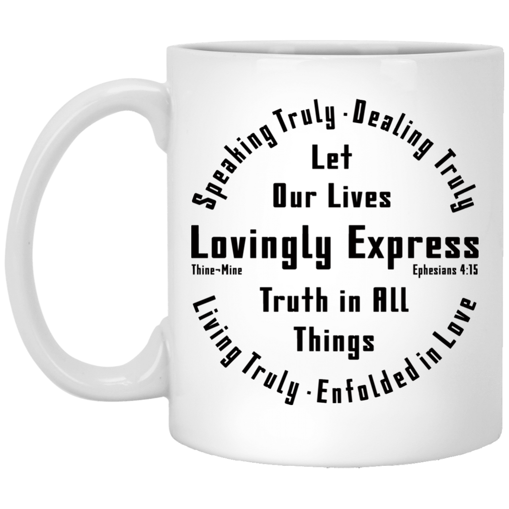 """Lovingly Express Truth""  11 oz. White Mug"