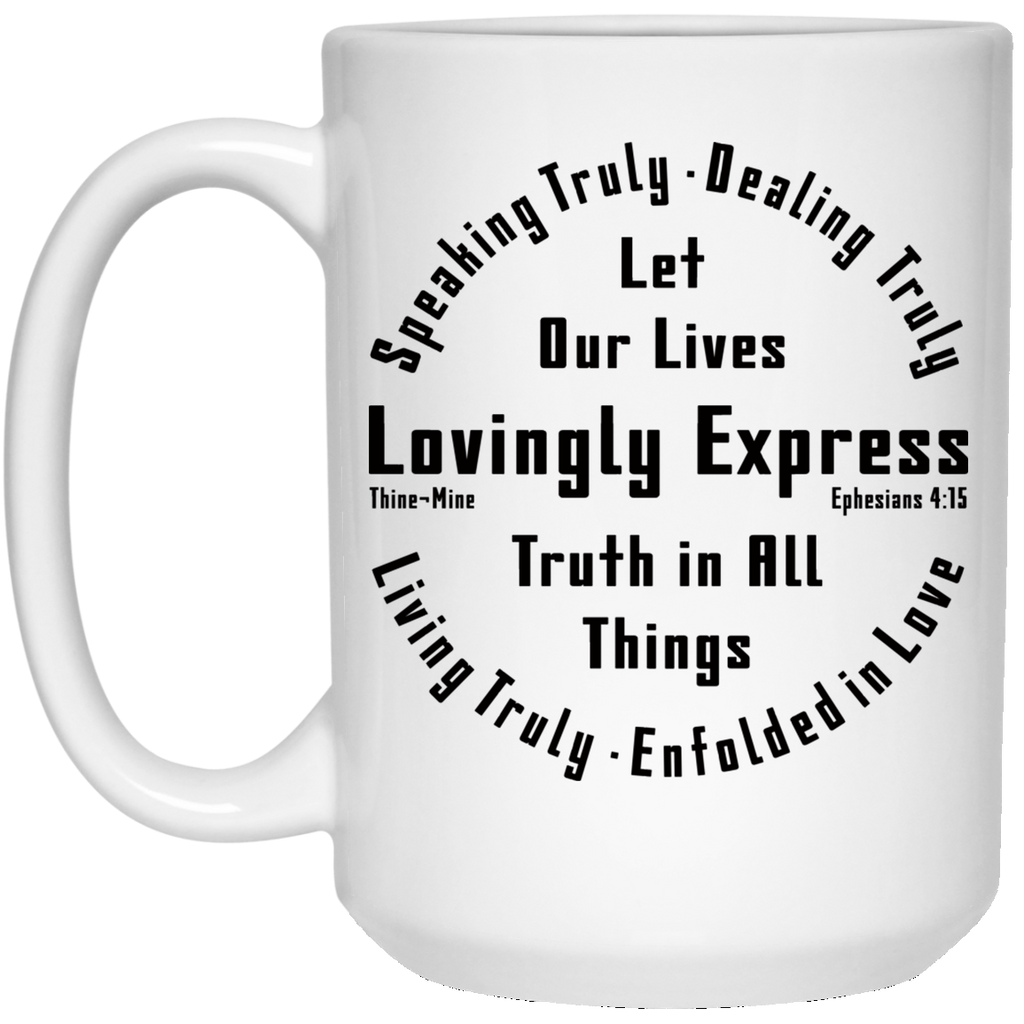 """Lovingly Express Truth""  15 oz. White Mug"