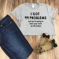 I've Got 99 Problems Teacher Tee