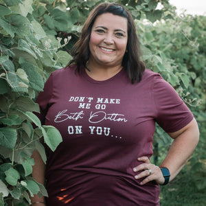 Wholesale - Don't Make Me Go Beth Dutton On You Tee