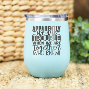 Apparently We Are Trouble Together Wine Engraved Wine Tumbler