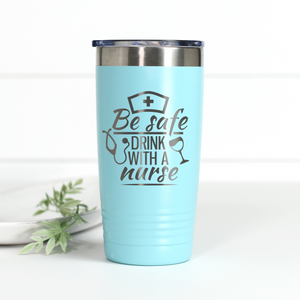 Be Safe Drink With A Nurse 20 oz Engraved Tumbler