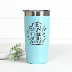 Wholesale - Be Safe Drink With A Nurse 20 oz Engraved Tumbler