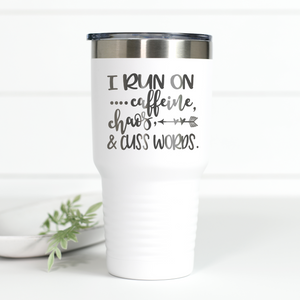 I Run on Caffeine, Chaos, Cuss Words 30 oz Engraved Tumbler