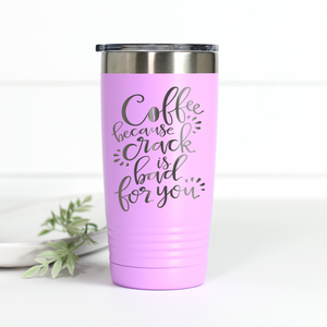 Coffee Because Crack Is Bad For You 20 oz Engraved Tumbler