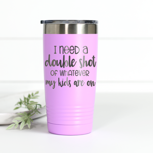 I Need A Double Shot Of Whatever My Kids Are On 20 oz Engraved Tumbler
