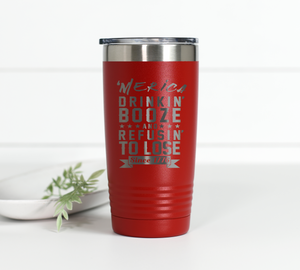 Drinkin Booze Refusin to Lose 20 oz Engraved Tumbler