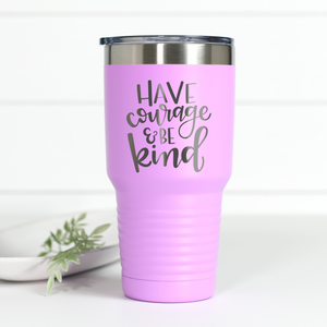 Have Courage and Be Kind 30 oz Engraved Tumbler