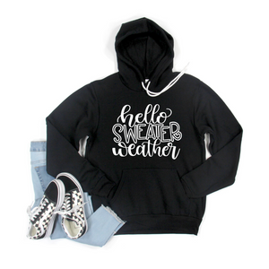 Hello Sweater Weather Crew or Hoodie Sweatshirt