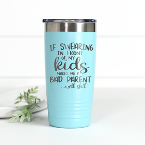 If Swearing In Front of My Kids Makes Me a Bad Parent 20 oz Engraved Tumbler