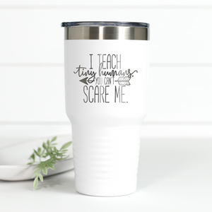 I Teach Tiny Humans 30 oz Engraved Tumbler