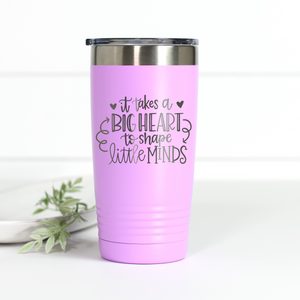 It Takes A Big Heart to Shape Little Minds 20 oz Engraved Tumbler