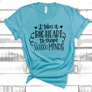 It Takes A Big Heart to Teach Little Minds Tee