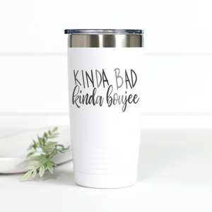 Kinda Bad Kinda Boujee 20 oz Engraved Tumbler