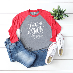 Let It Snow Somewhere Else Raglan Tee