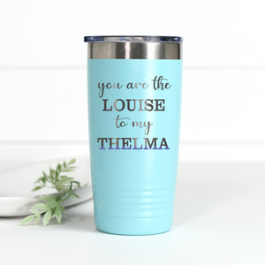 You're the Louise to My Thelma 20 oz Engraved Tumbler